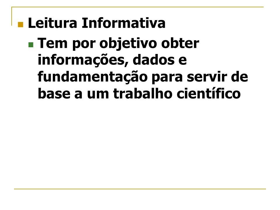 Leitura Informativa Tem por objetivo obter informações, dados e fundamentação para servir de base a um trabalho científico.