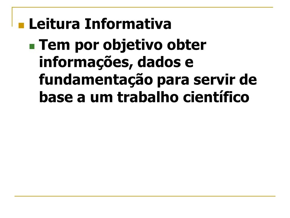 Leitura InformativaTem por objetivo obter informações, dados e fundamentação para servir de base a um trabalho científico.