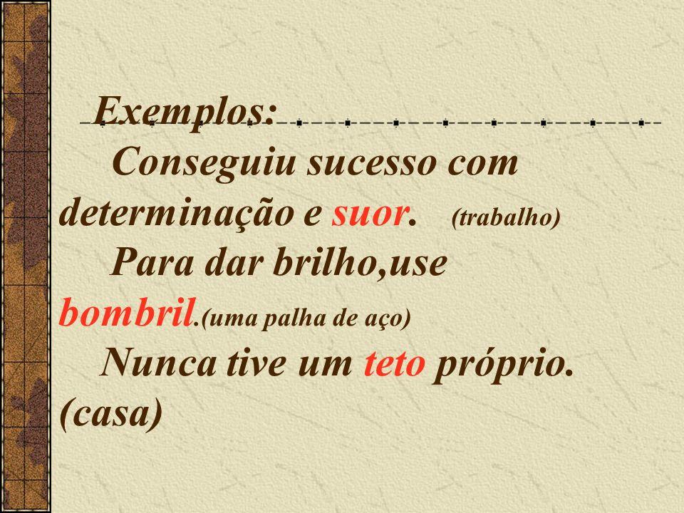 Exemplos: Conseguiu sucesso com determinação e suor