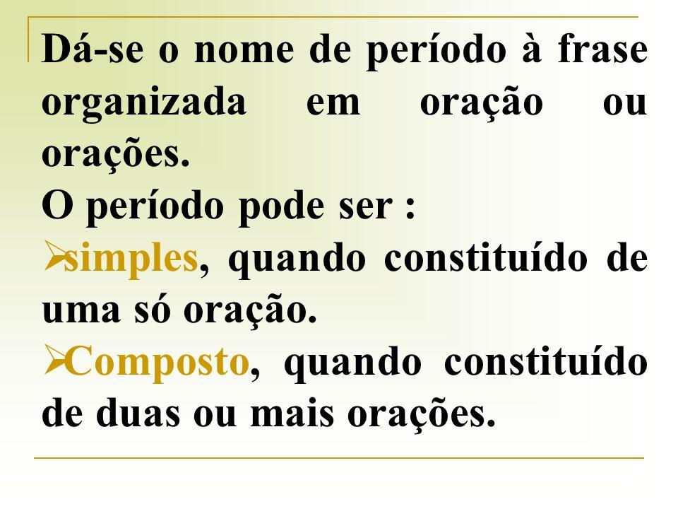 Dá-se o nome de período à frase organizada em oração ou orações.