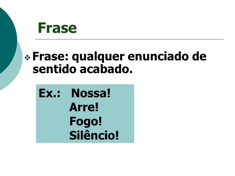 Frase Ex.: Nossa! Arre! Fogo! Silêncio!