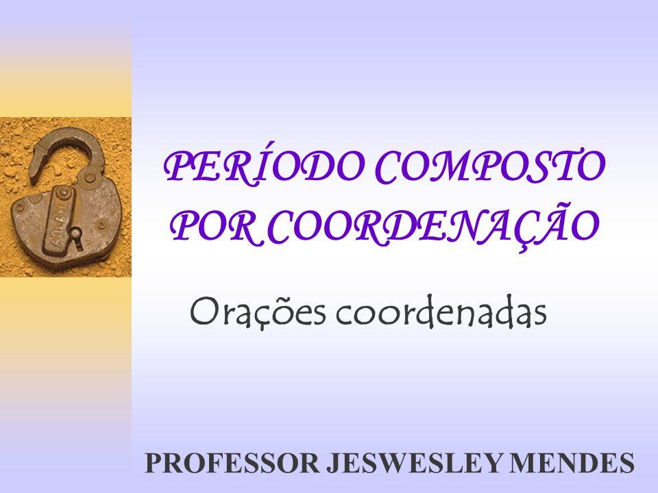 PERÍODO COMPOSTO POR COORDENAÇÃO