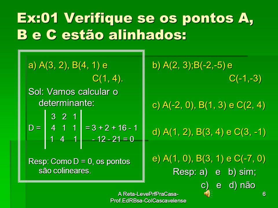 Ex:01 Verifique se os pontos A, B e C estão alinhados: