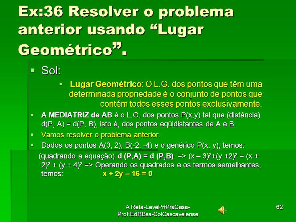 Ex:36 Resolver o problema anterior usando Lugar Geométrico .