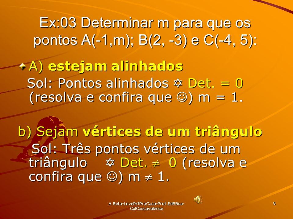 Ex:03 Determinar m para que os pontos A(-1,m); B(2, -3) e C(-4, 5):