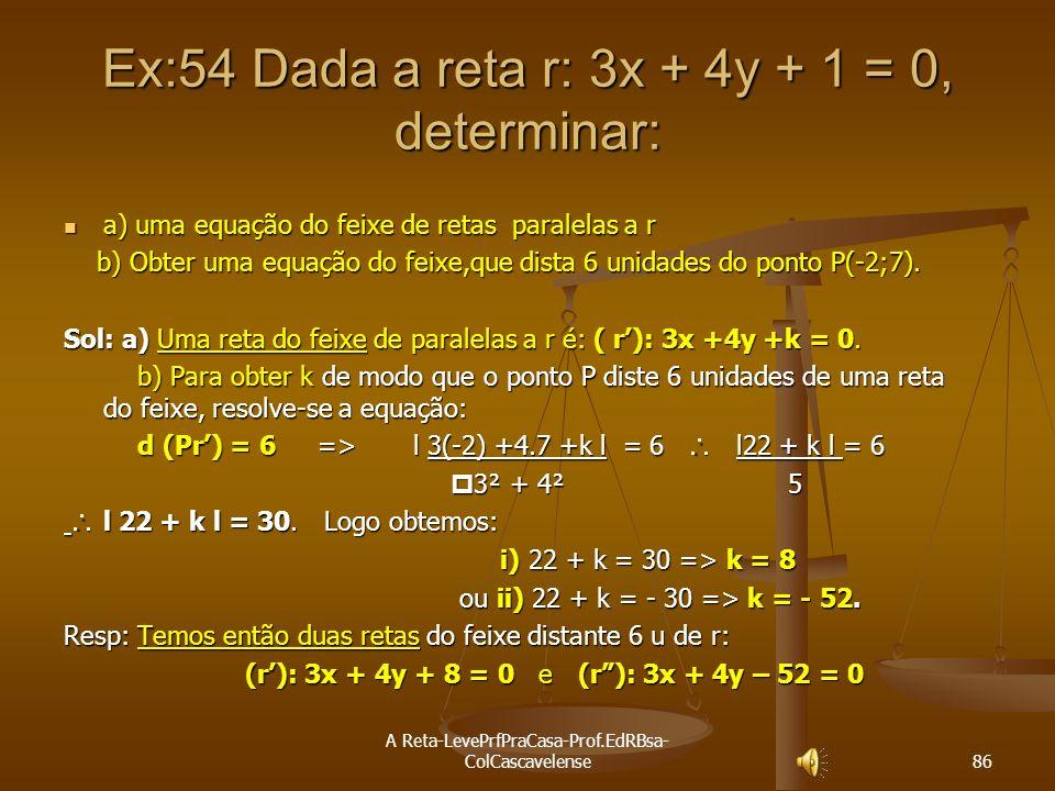 Ex:54 Dada a reta r: 3x + 4y + 1 = 0, determinar: