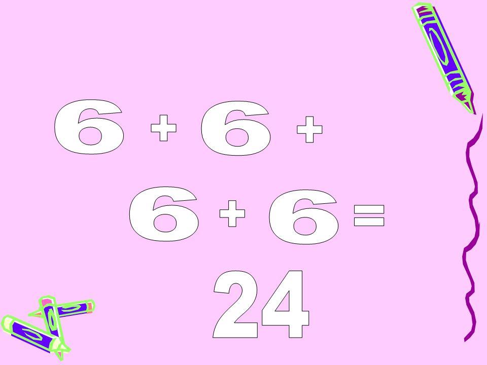6 6 + + 6 6 + = 24