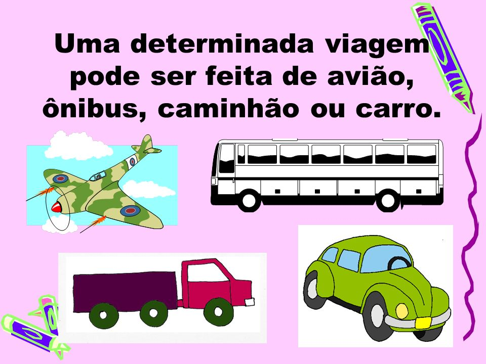 Uma determinada viagem pode ser feita de avião, ônibus, caminhão ou carro.