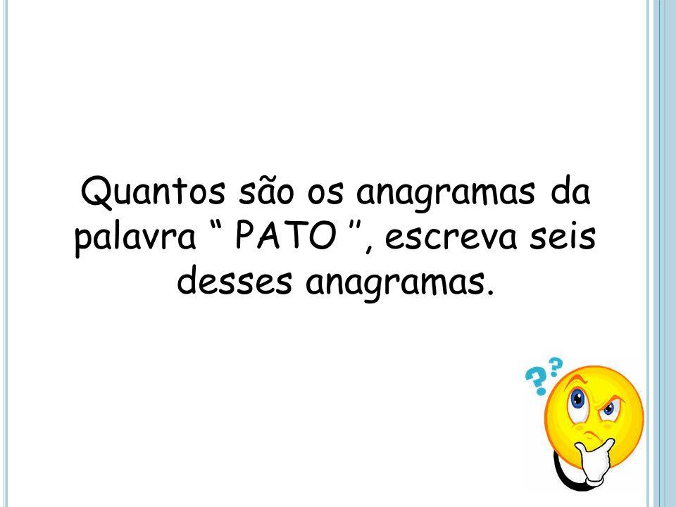 Quantos são os anagramas da palavra PATO '', escreva seis desses anagramas.