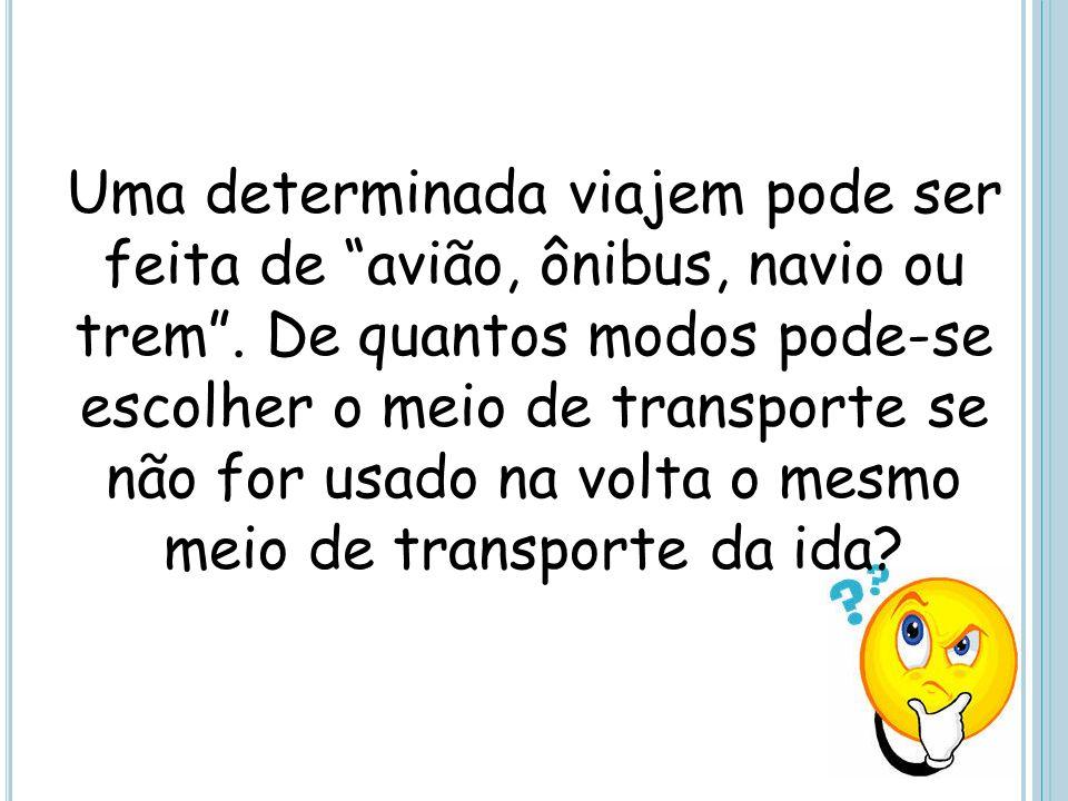 Uma determinada viajem pode ser feita de avião, ônibus, navio ou trem .