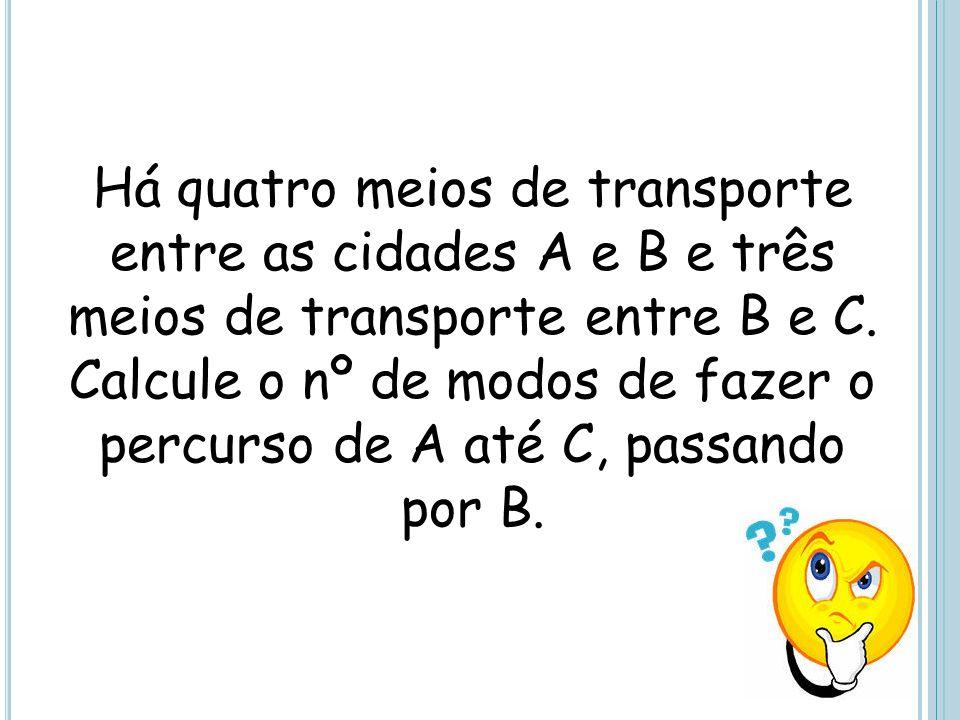Há quatro meios de transporte entre as cidades A e B e três meios de transporte entre B e C.