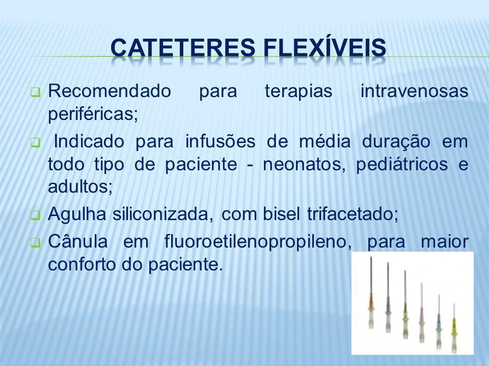 Cateteres Flexíveis Recomendado para terapias intravenosas periféricas;