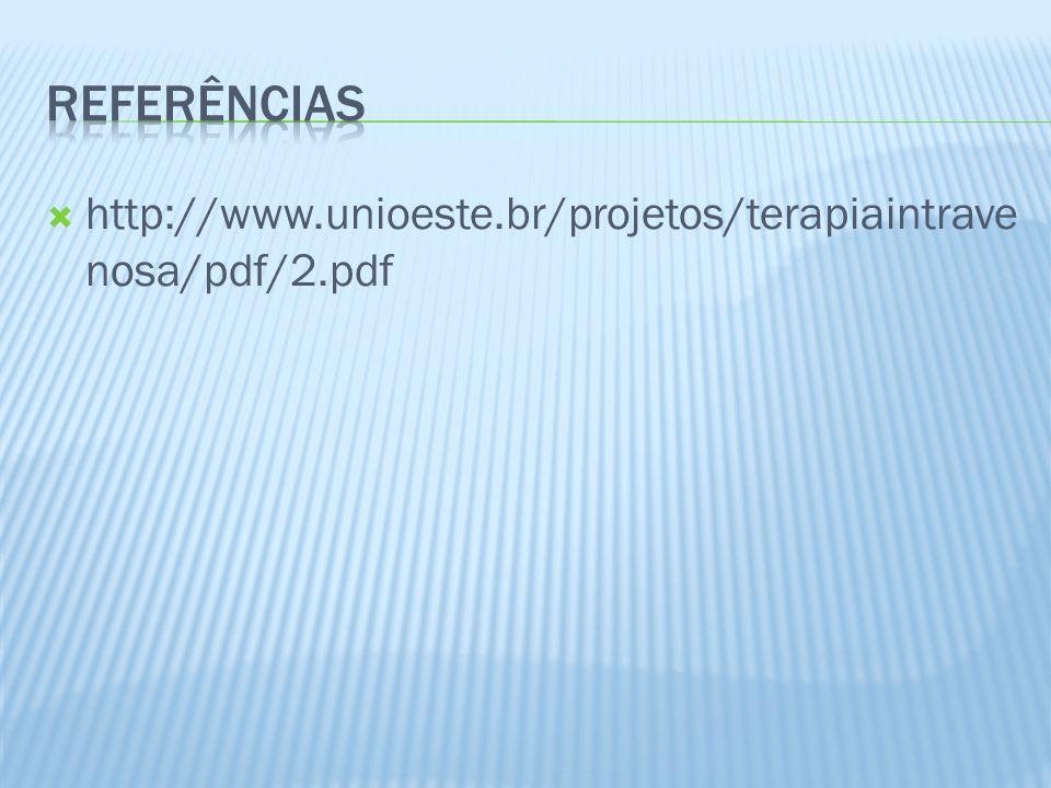 Referências http://www.unioeste.br/projetos/terapiaintravenosa/pdf/2.pdf