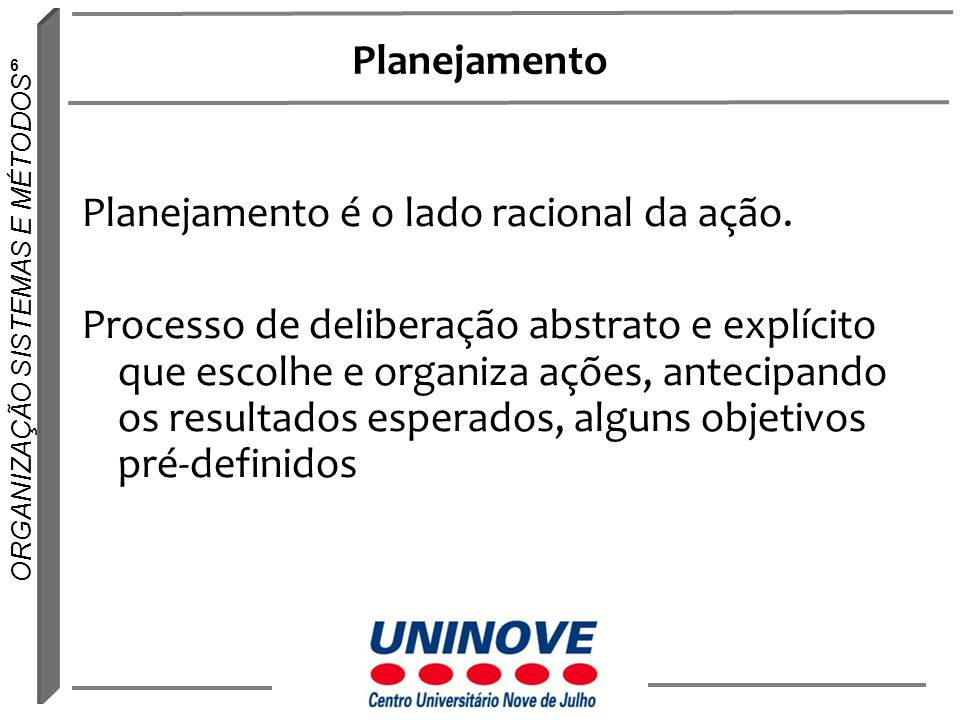 Planejamento Planejamento é o lado racional da ação.
