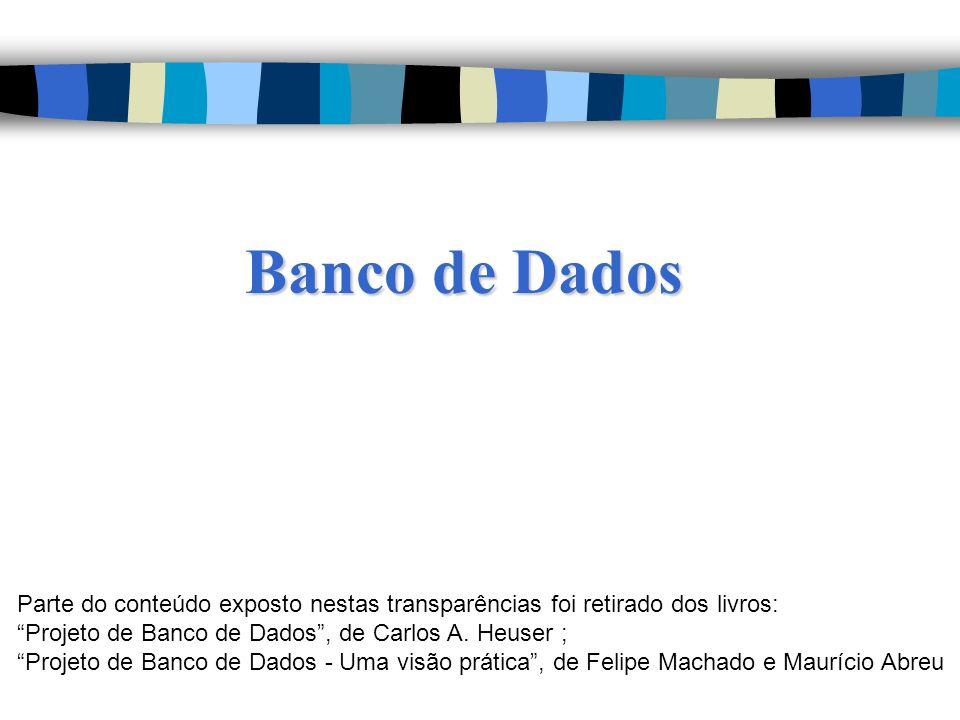 Banco de Dados Parte do conteúdo exposto nestas transparências foi retirado dos livros: Projeto de Banco de Dados , de Carlos A. Heuser ;