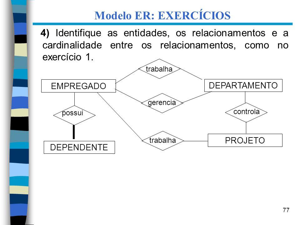 Modelo ER: EXERCÍCIOS 4) Identifique as entidades, os relacionamentos e a cardinalidade entre os relacionamentos, como no exercício 1.
