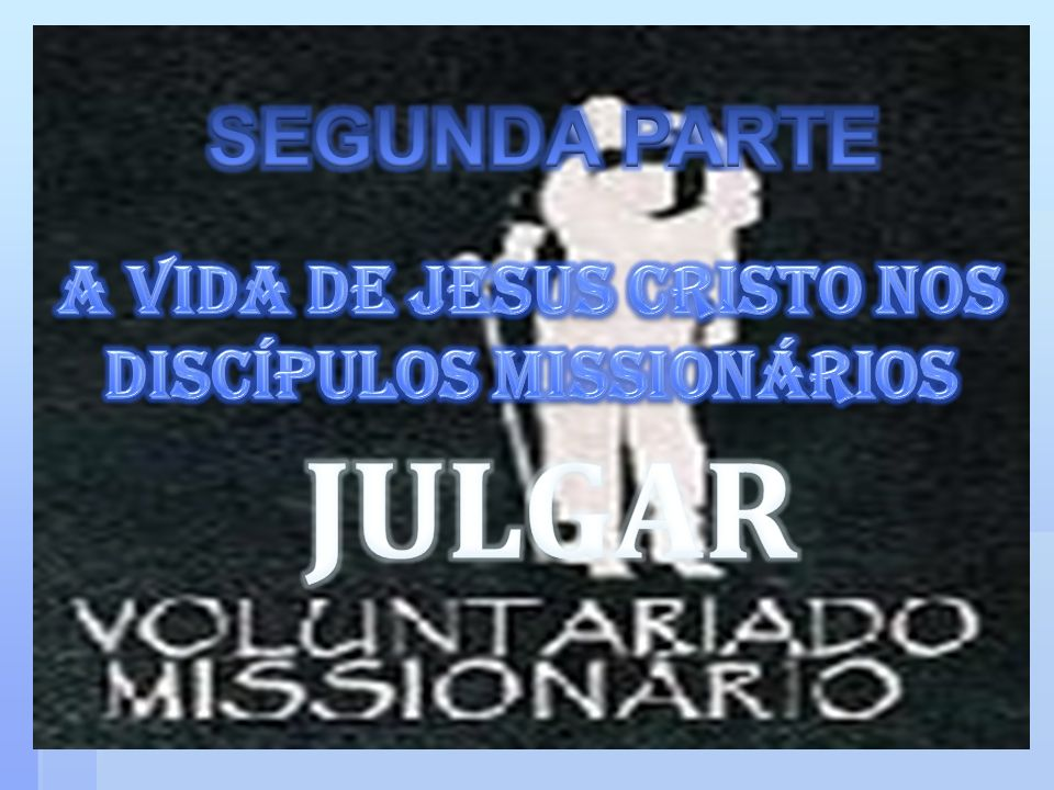 A VIDA DE JESUS CRISTO NOS DISCÍPULOS MISSIONÁRIOS