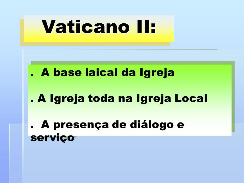 Vaticano II: . A base laical da Igreja . A Igreja toda na Igreja Local .