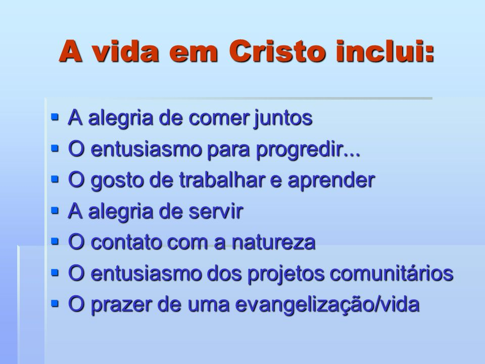 A vida em Cristo inclui: