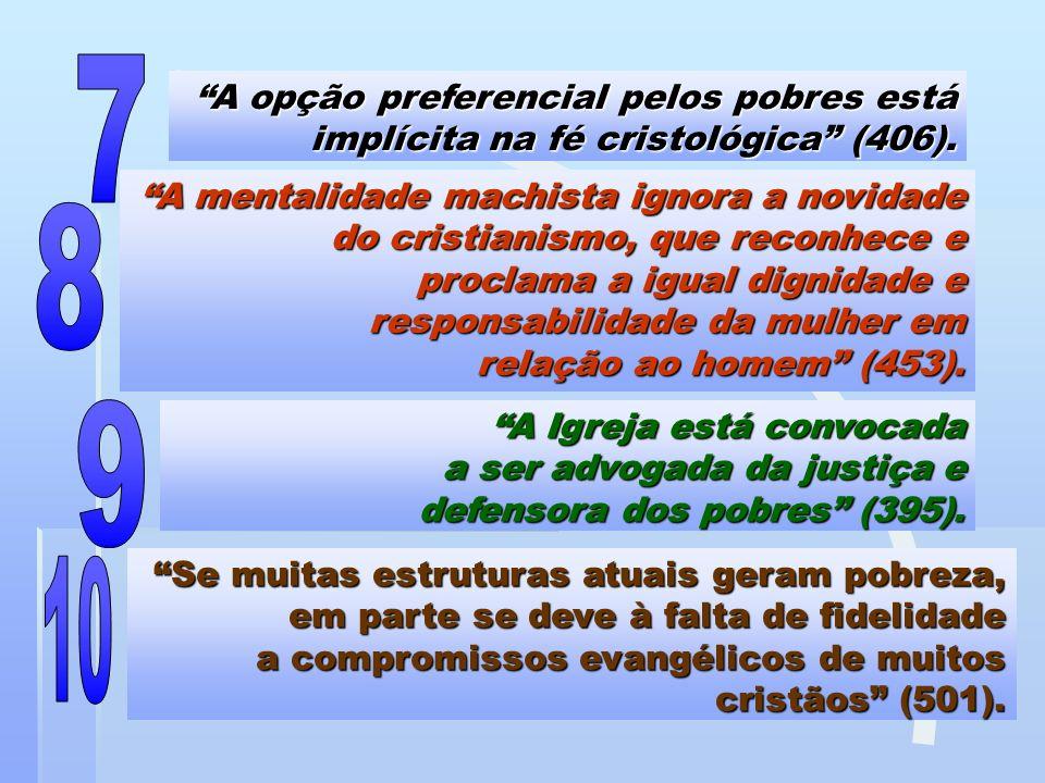 7 A opção preferencial pelos pobres está implícita na fé cristológica (406).