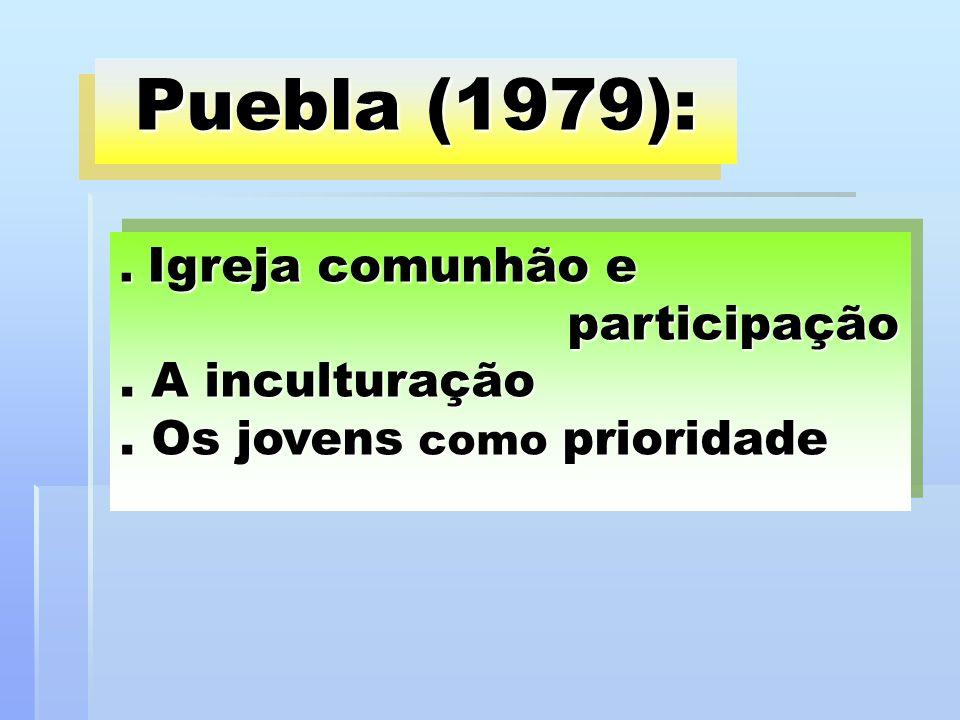 Puebla (1979): . Igreja comunhão e participação .