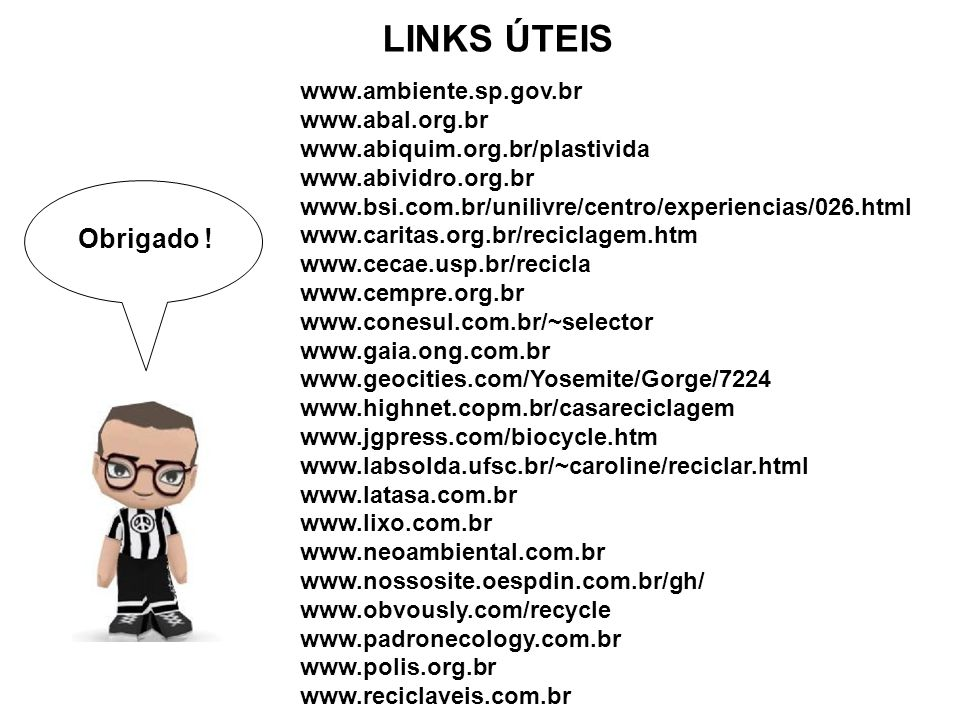 LINKS ÚTEIS Obrigado ! www.ambiente.sp.gov.br www.abal.org.br
