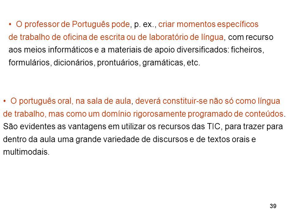 O professor de Português pode, p. ex., criar momentos específicos