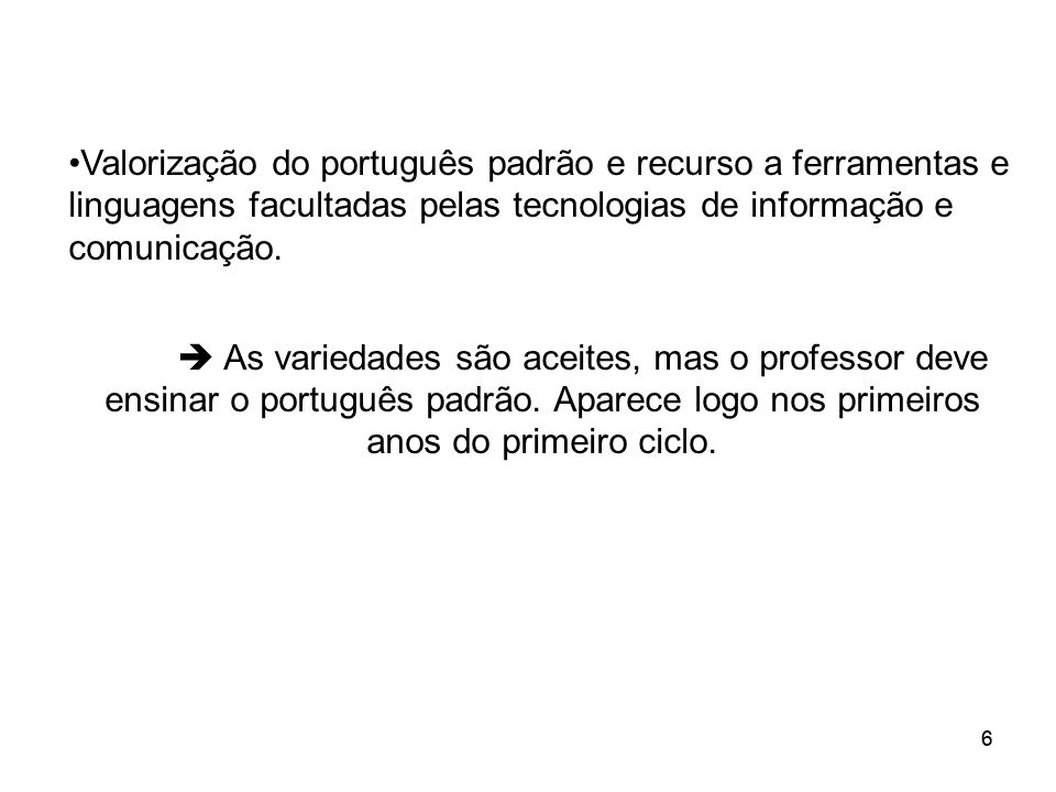 Valorização do português padrão e recurso a ferramentas e linguagens facultadas pelas tecnologias de informação e comunicação.