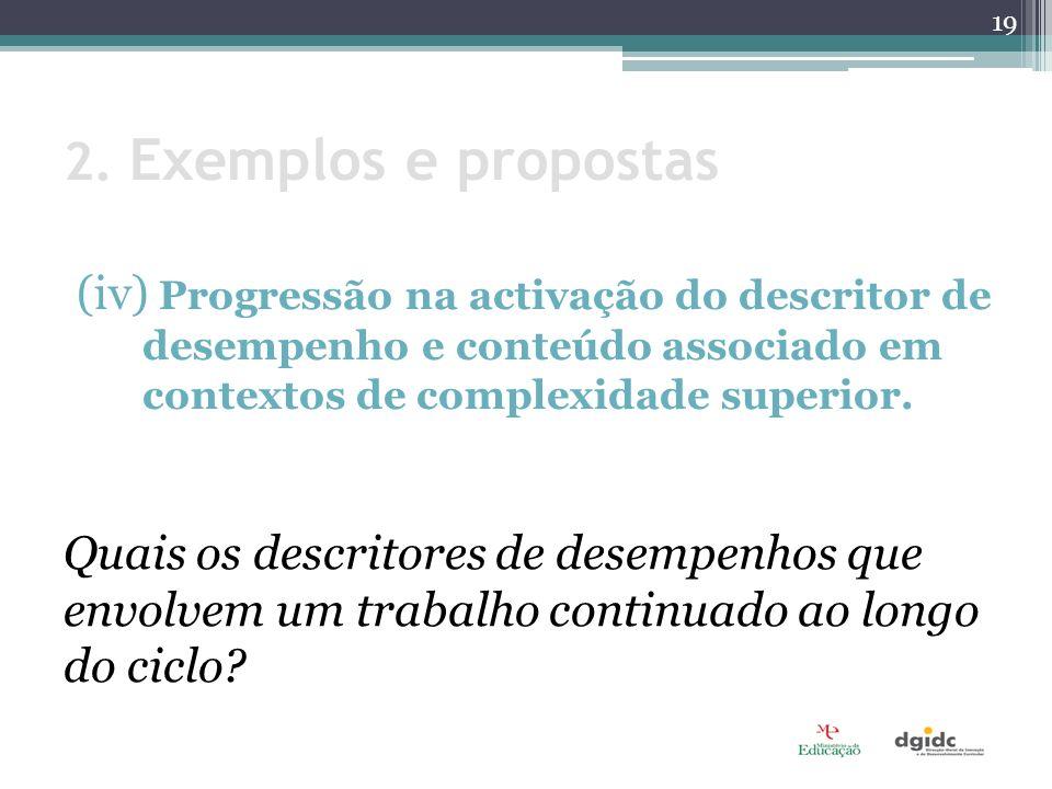 2. Exemplos e propostas (iv) Progressão na activação do descritor de desempenho e conteúdo associado em contextos de complexidade superior.