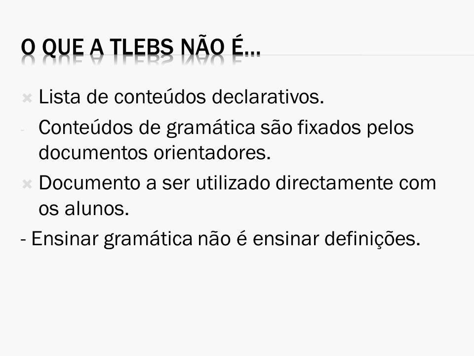O que a TLEBS não é… Lista de conteúdos declarativos.