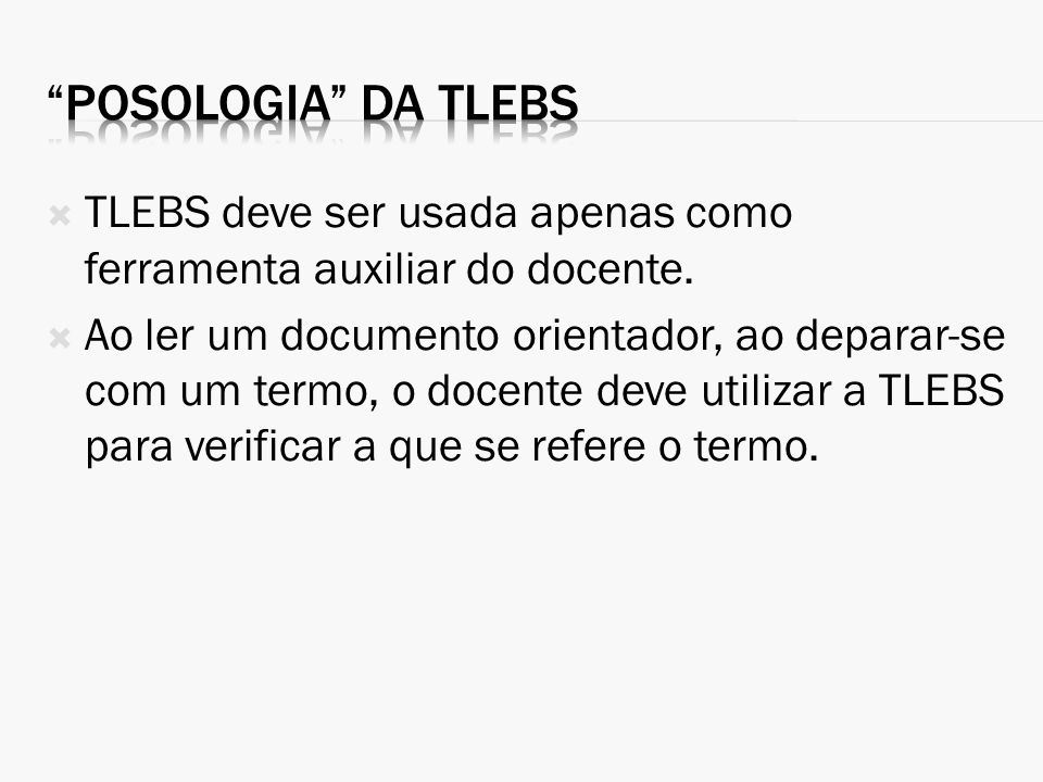Posologia da TLEBS TLEBS deve ser usada apenas como ferramenta auxiliar do docente.