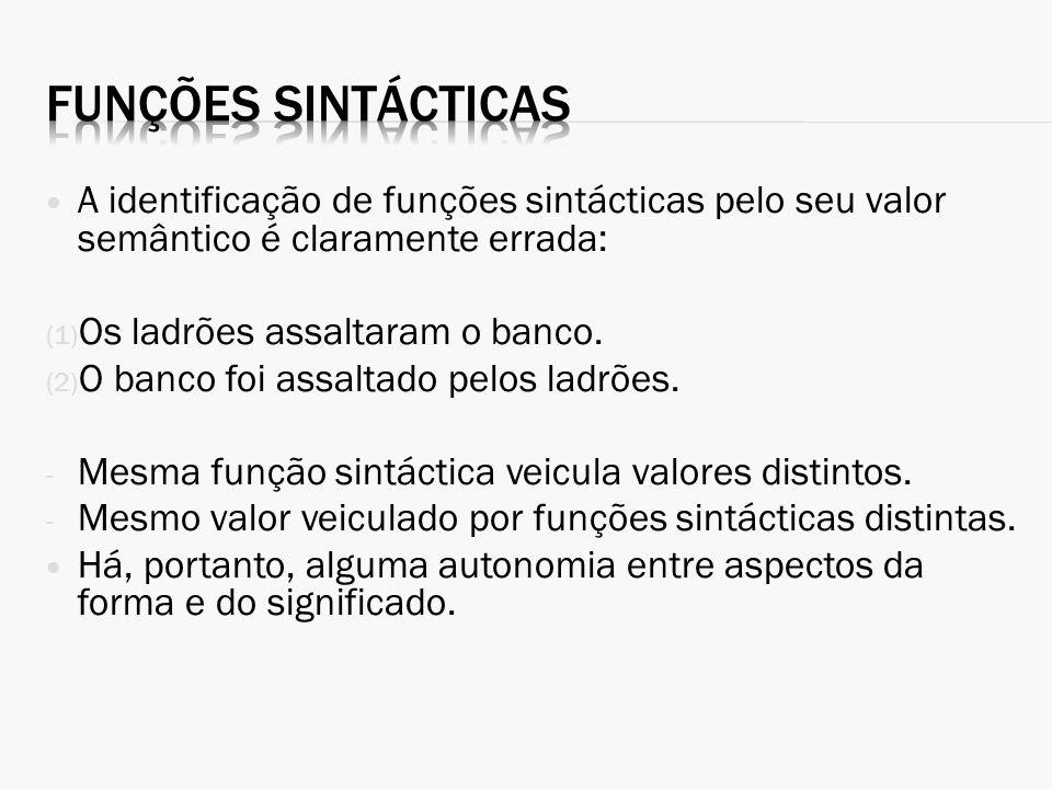 Funções sintácticas A identificação de funções sintácticas pelo seu valor semântico é claramente errada: