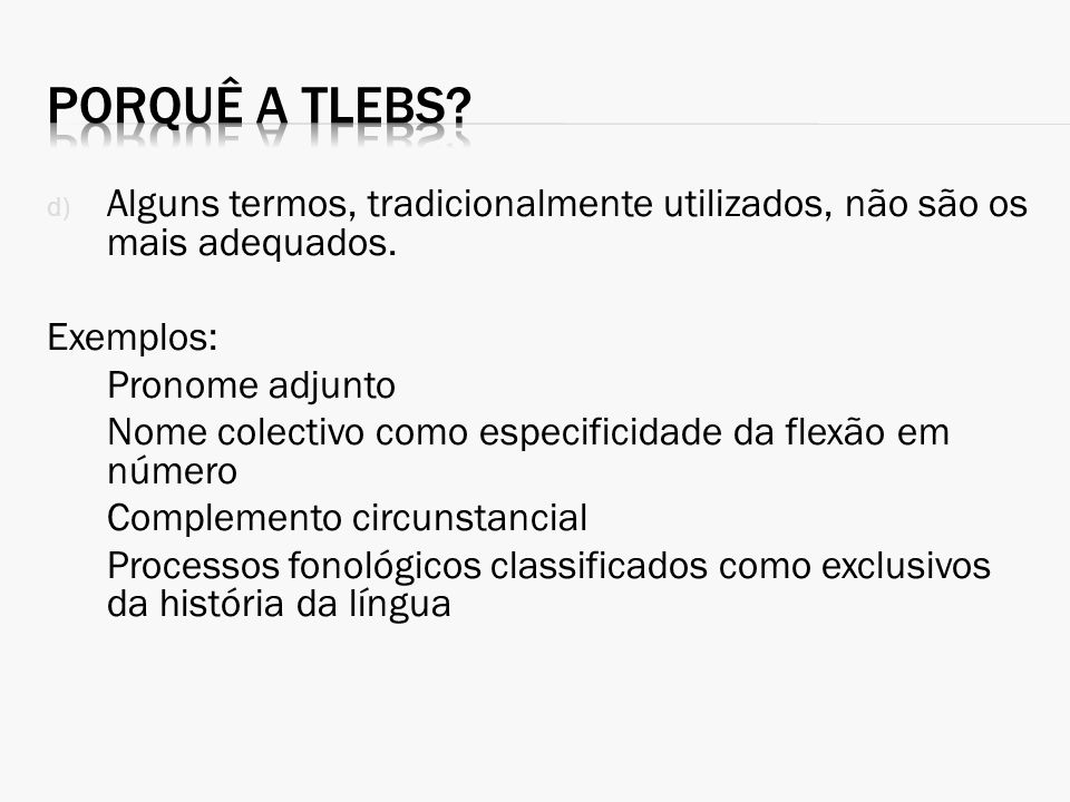 Porquê a TLEBS Alguns termos, tradicionalmente utilizados, não são os mais adequados. Exemplos: Pronome adjunto.