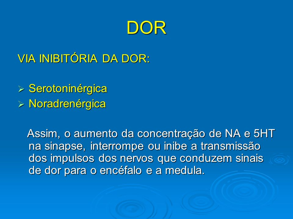 DOR VIA INIBITÓRIA DA DOR: Serotoninérgica Noradrenérgica