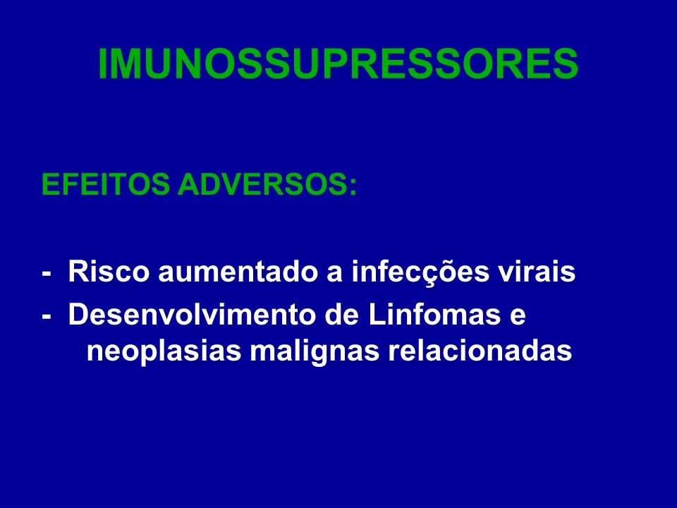 IMUNOSSUPRESSORES EFEITOS ADVERSOS: