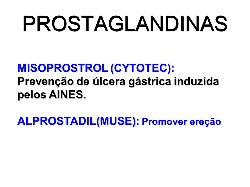 PROSTAGLANDINAS MISOPROSTROL (CYTOTEC): Prevenção de úlcera gástrica induzida pelos AINES.