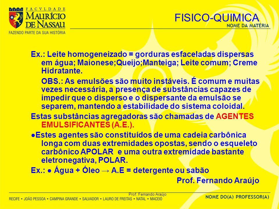 FISICO-QUIMICA Ex.: Leite homogeneizado = gorduras esfaceladas dispersas em água; Maionese;Queijo;Manteiga; Leite comum; Creme Hidratante.