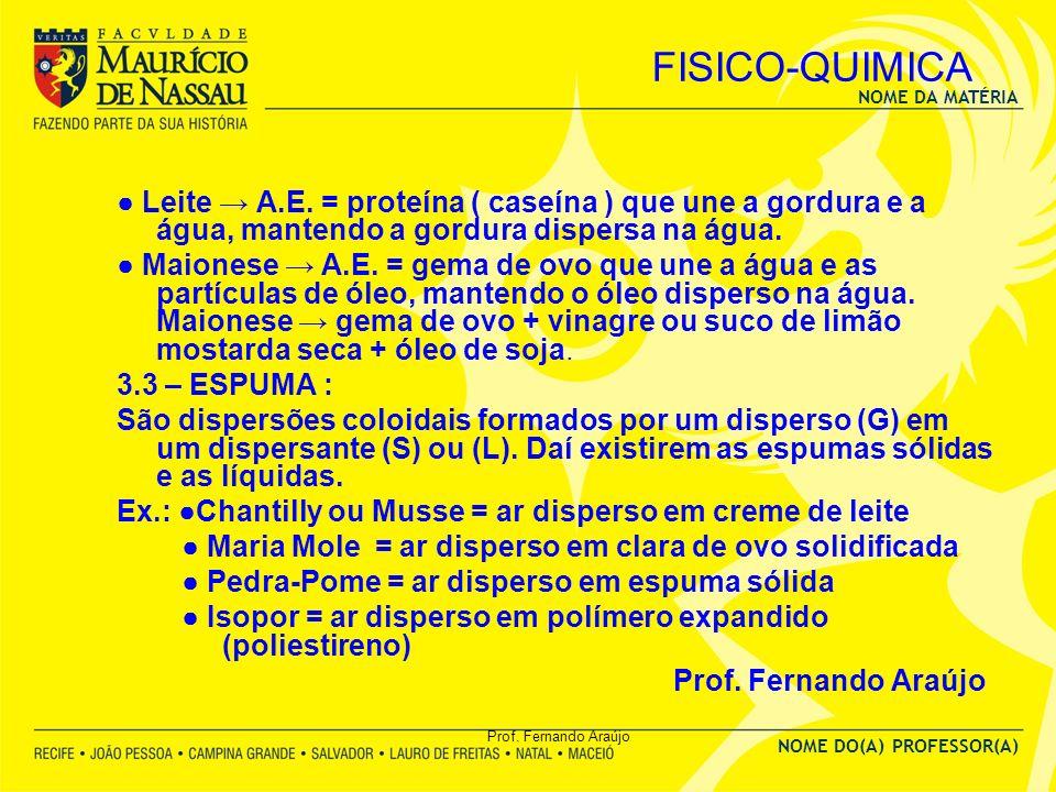 FISICO-QUIMICA ● Leite → A.E. = proteína ( caseína ) que une a gordura e a água, mantendo a gordura dispersa na água.