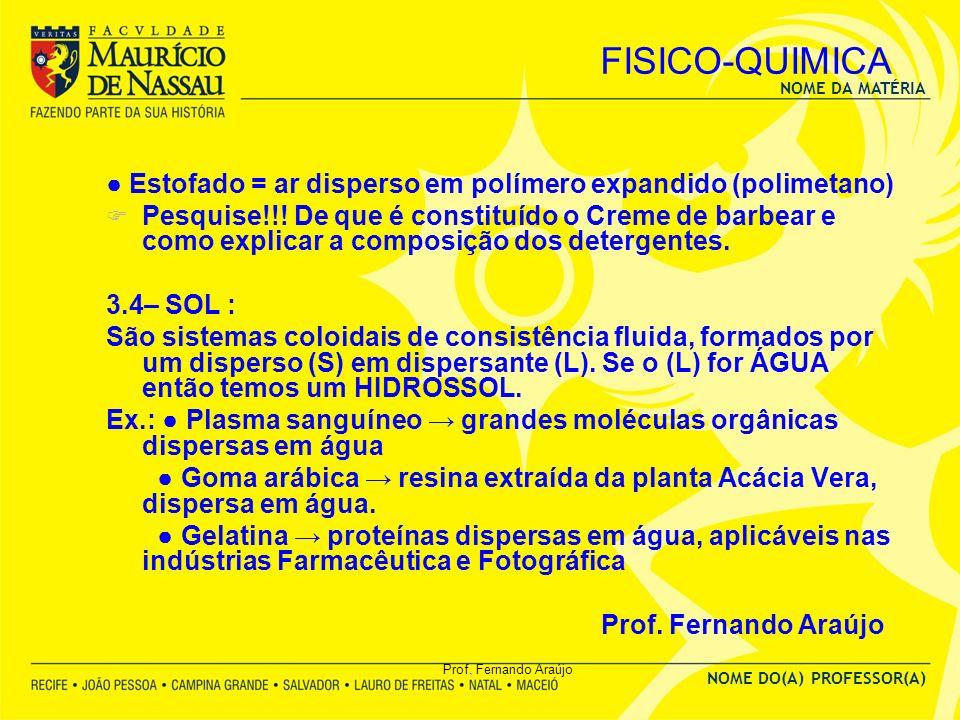 FISICO-QUIMICA ● Estofado = ar disperso em polímero expandido (polimetano)
