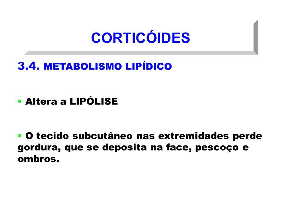 CORTICÓIDES 3.4. METABOLISMO LIPÍDICO Altera a LIPÓLISE