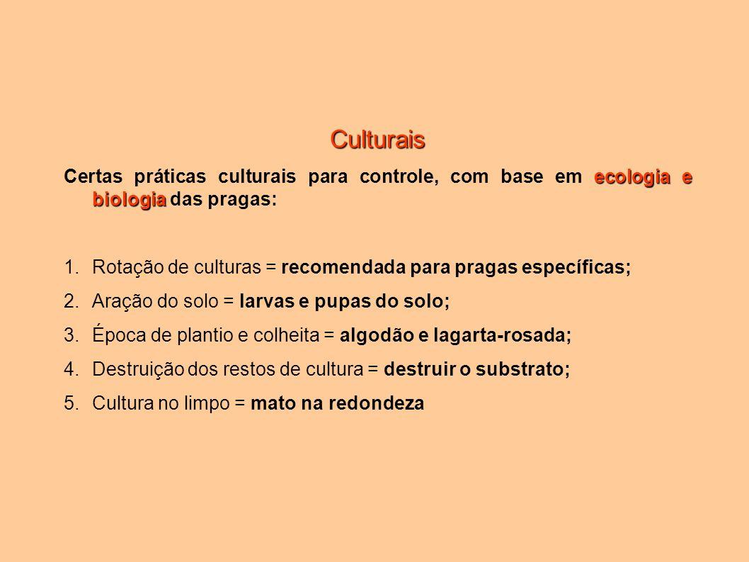 Culturais Certas práticas culturais para controle, com base em ecologia e biologia das pragas: