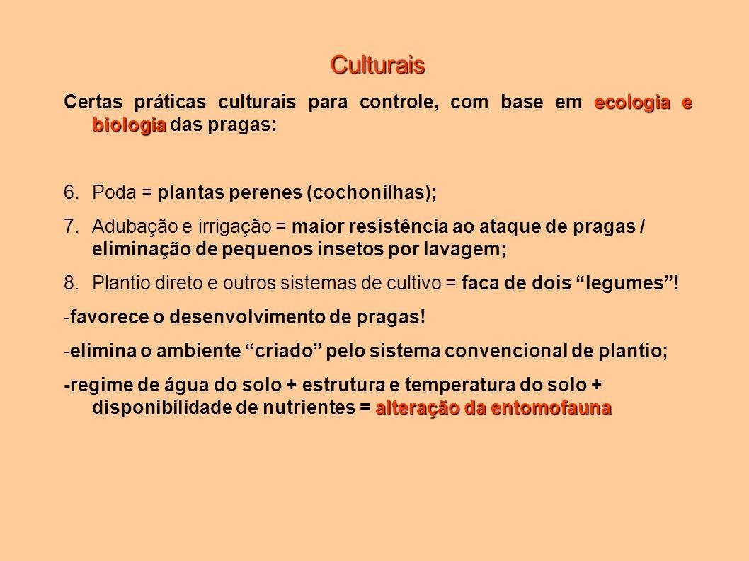 Culturais Certas práticas culturais para controle, com base em ecologia e biologia das pragas: Poda = plantas perenes (cochonilhas);