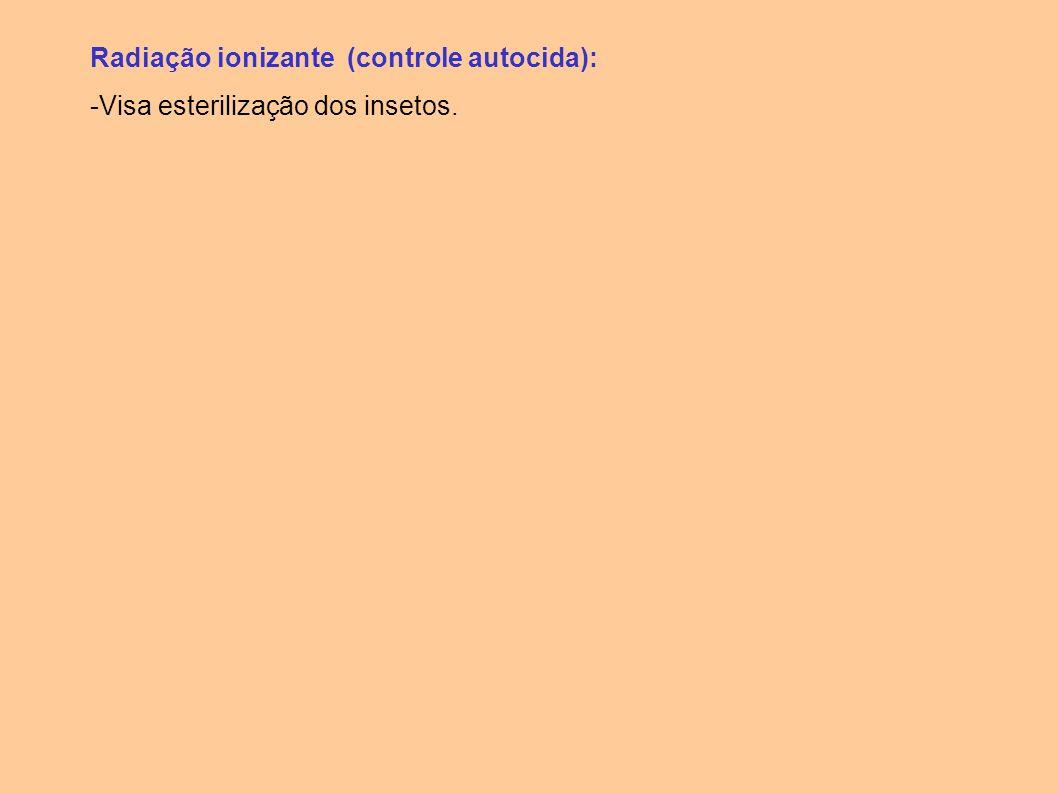 Radiação ionizante (controle autocida):