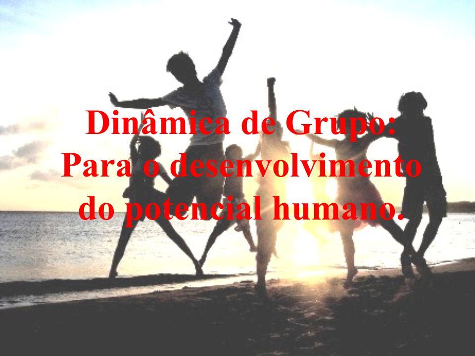 Dinâmica de Grupo: Para o desenvolvimento do potencial humano.