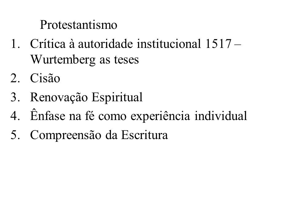Protestantismo Crítica à autoridade institucional 1517 – Wurtemberg as teses. Cisão. Renovação Espiritual.