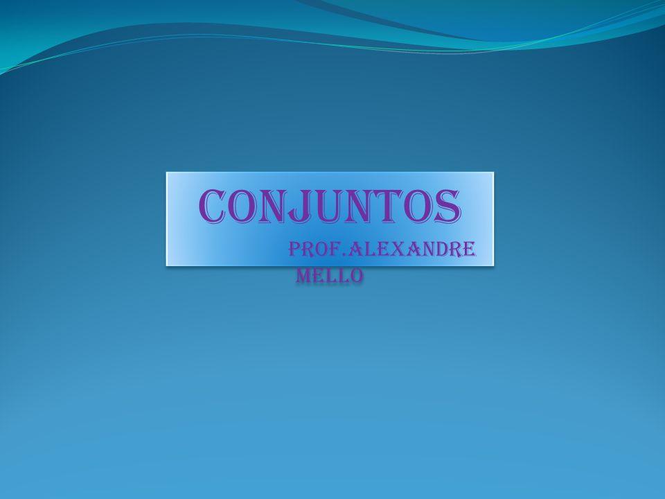 CONJUNTOS Prof.Alexandre Mello
