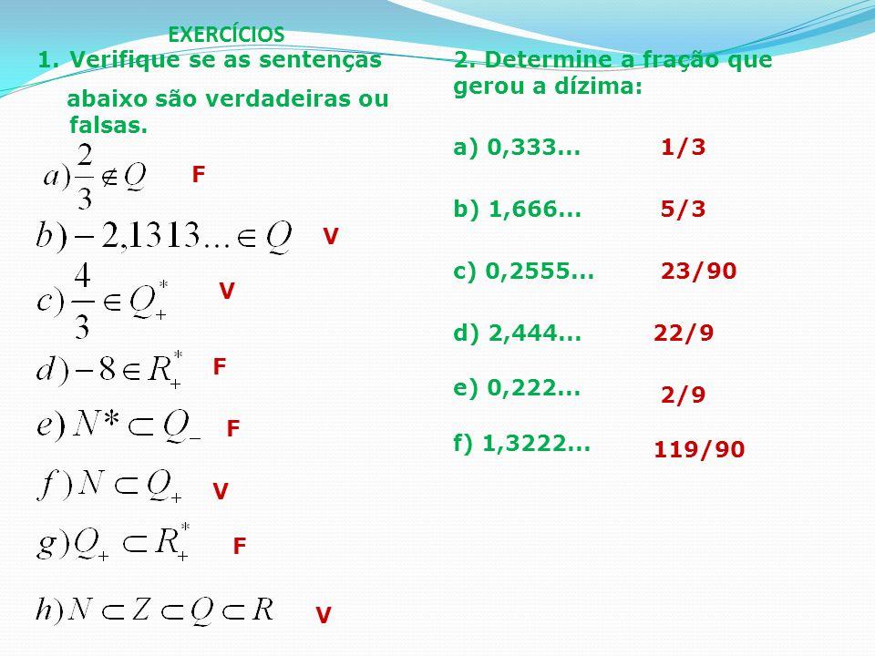 EXERCÍCIOS Verifique se as sentenças abaixo são verdadeiras ou falsas.