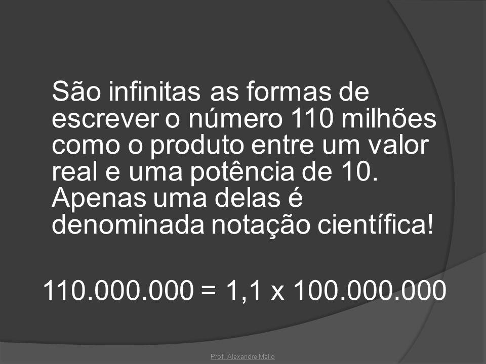 São infinitas as formas de escrever o número 110 milhões como o produto entre um valor real e uma potência de 10. Apenas uma delas é denominada notação científica!