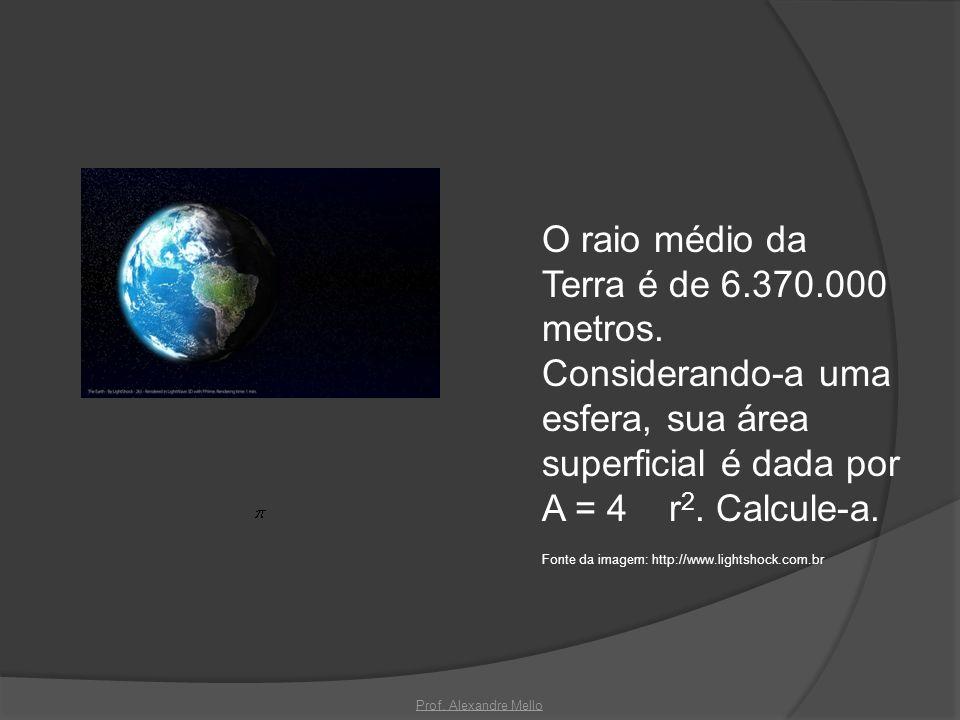 O raio médio da Terra é de 6. 370. 000 metros