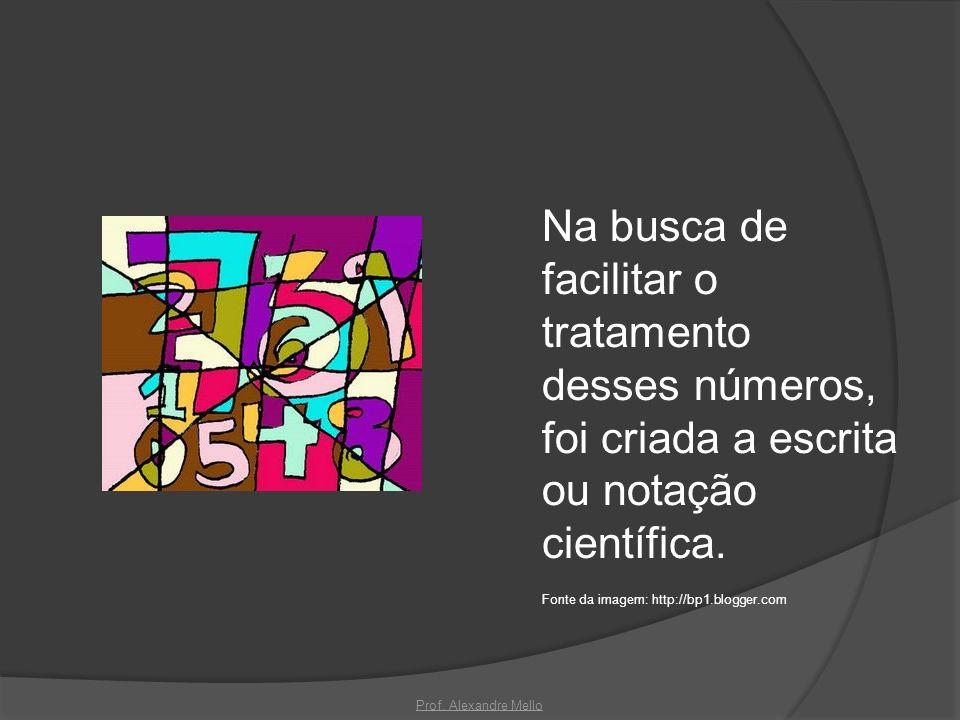 Na busca de facilitar o tratamento desses números, foi criada a escrita ou notação científica.